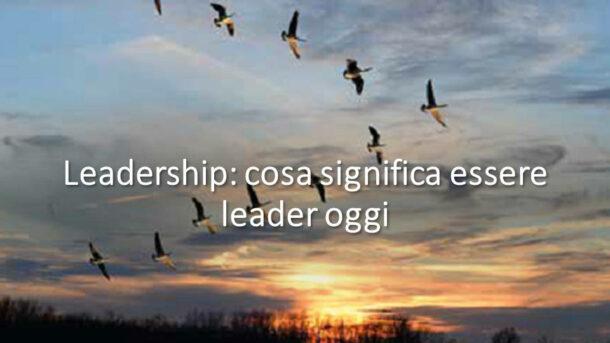 Leadership: Cosa significa essere leader oggi e quali sono i principali stili